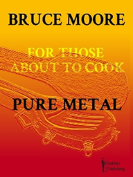 for those about to cook pure metal