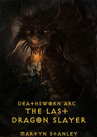 Deathsworn Arc - The Last Dragon Slayer